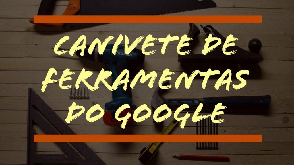 canivete de ferramentas do google